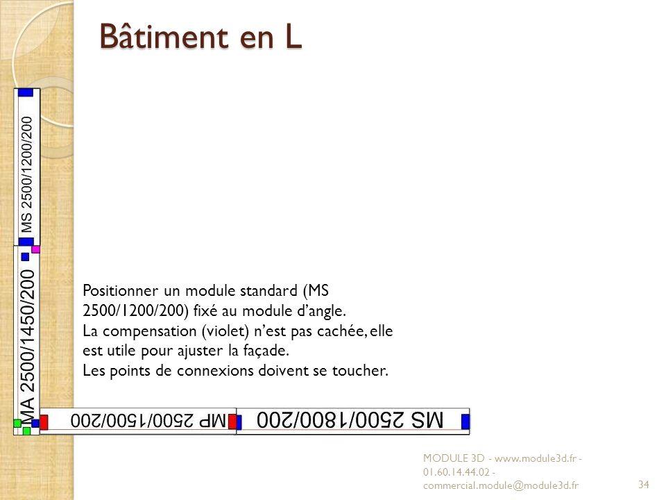 Bâtiment en L Positionner un module standard (MS 2500/1200/200) fixé au module d'angle.