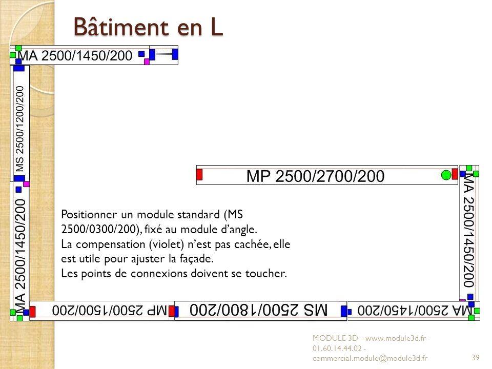 Bâtiment en L Positionner un module standard (MS 2500/0300/200), fixé au module d'angle.