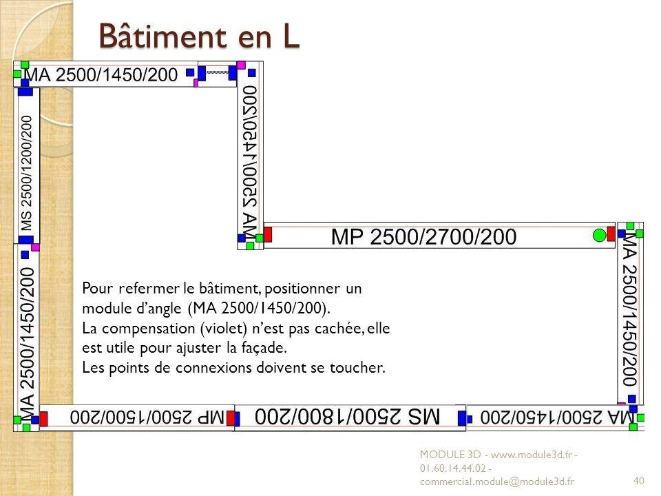 Bâtiment en L Pour refermer le bâtiment, positionner un module d'angle (MA 2500/1450/200).