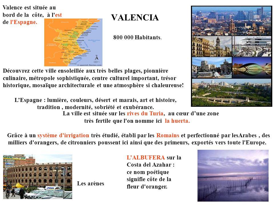 VALENCIA Valence est située au bord de la côte, à l est de l Espagne.