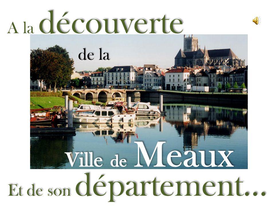 A la découverte de la Ville de Meaux Et de son département…