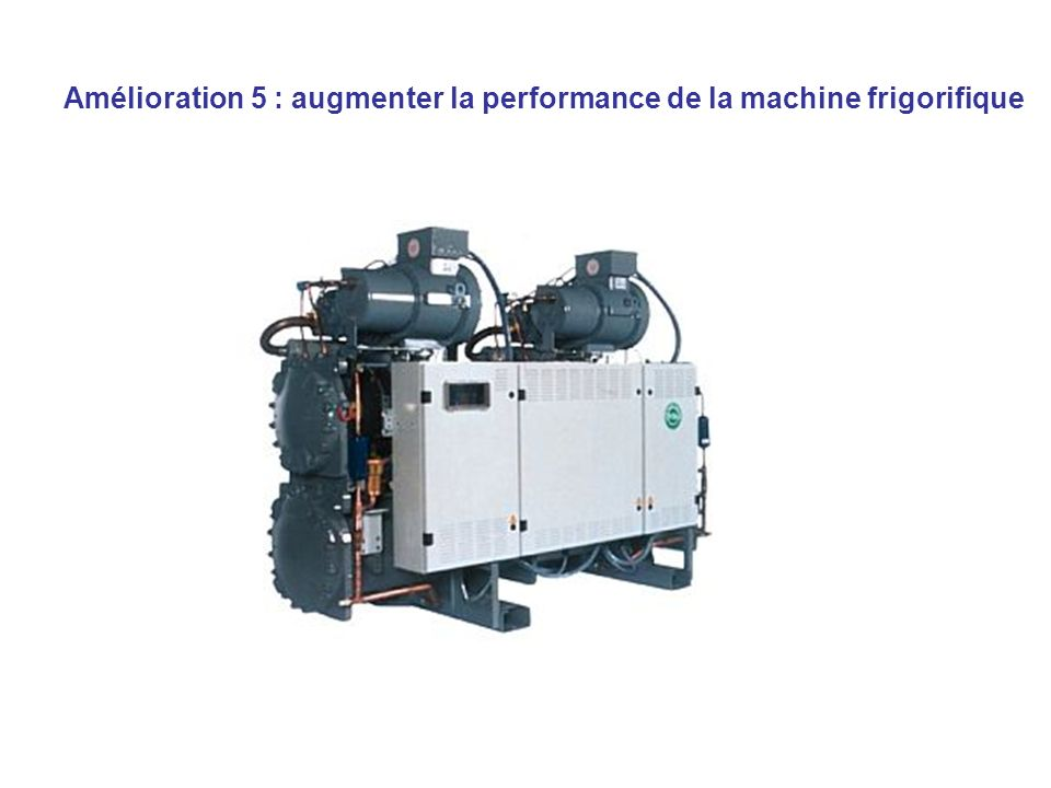 Amélioration 5 : augmenter la performance de la machine frigorifique