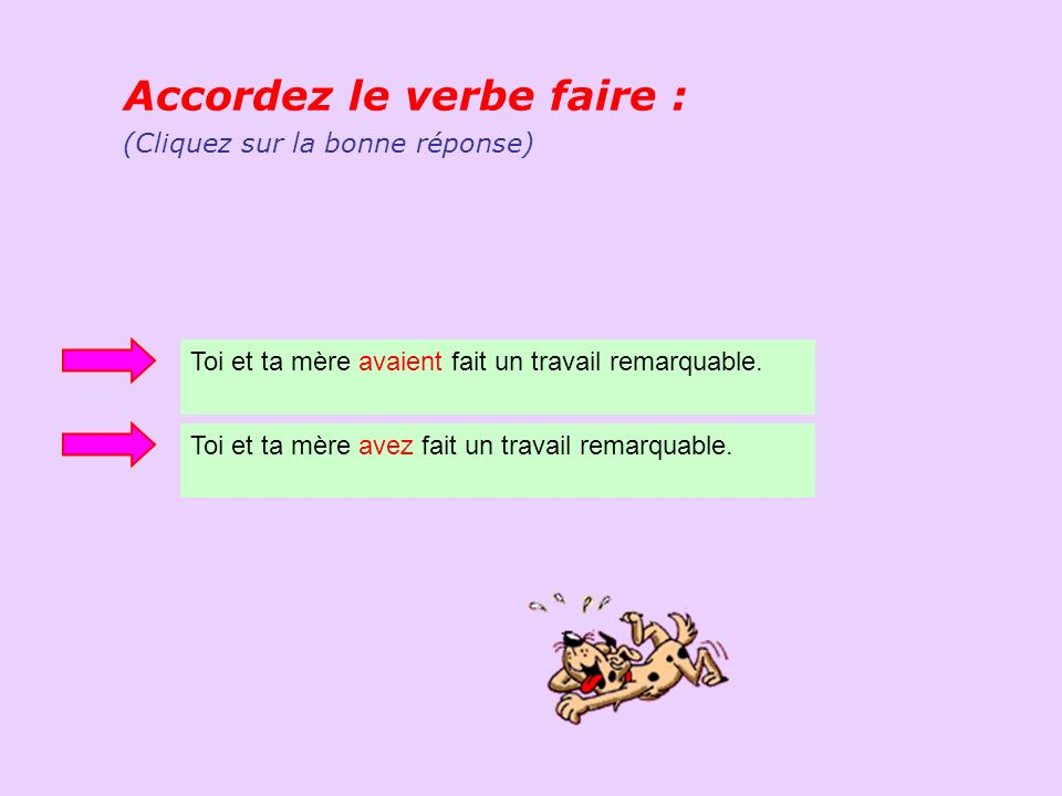 Accordez le verbe faire :