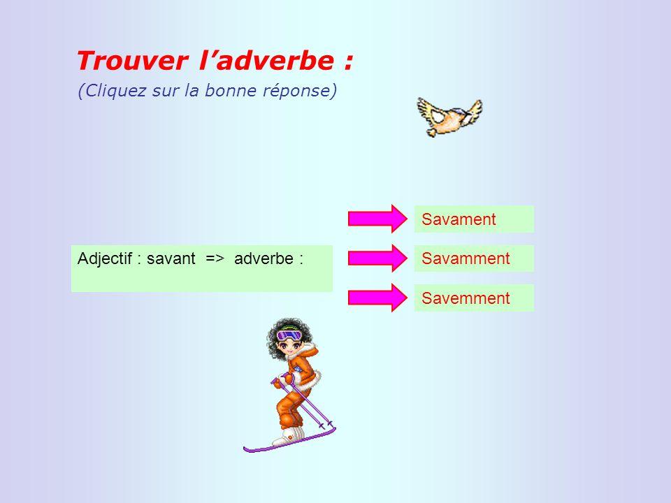 Trouver l'adverbe : (Cliquez sur la bonne réponse) Savament
