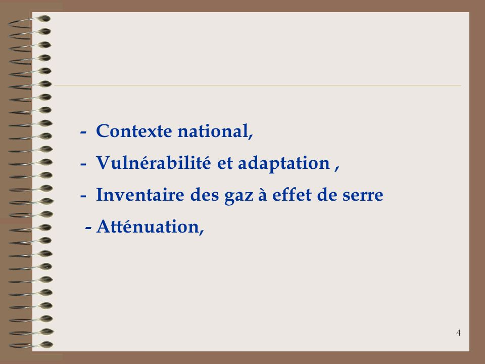 - Contexte national, - Vulnérabilité et adaptation , - Inventaire des gaz à effet de serre.