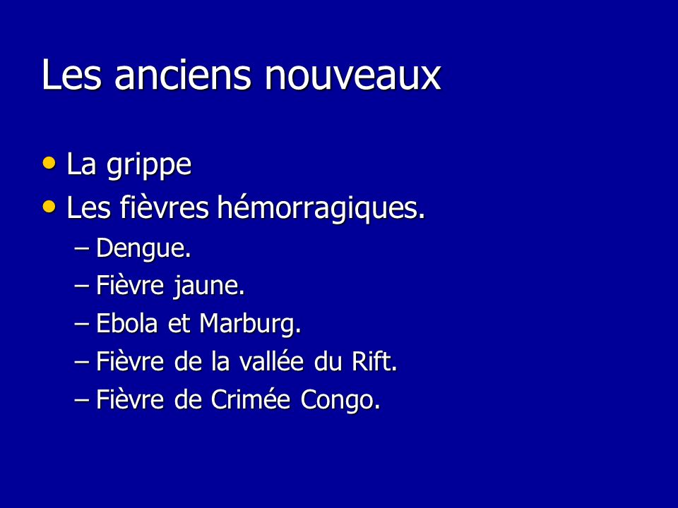 Les anciens nouveaux La grippe Les fièvres hémorragiques. Dengue.
