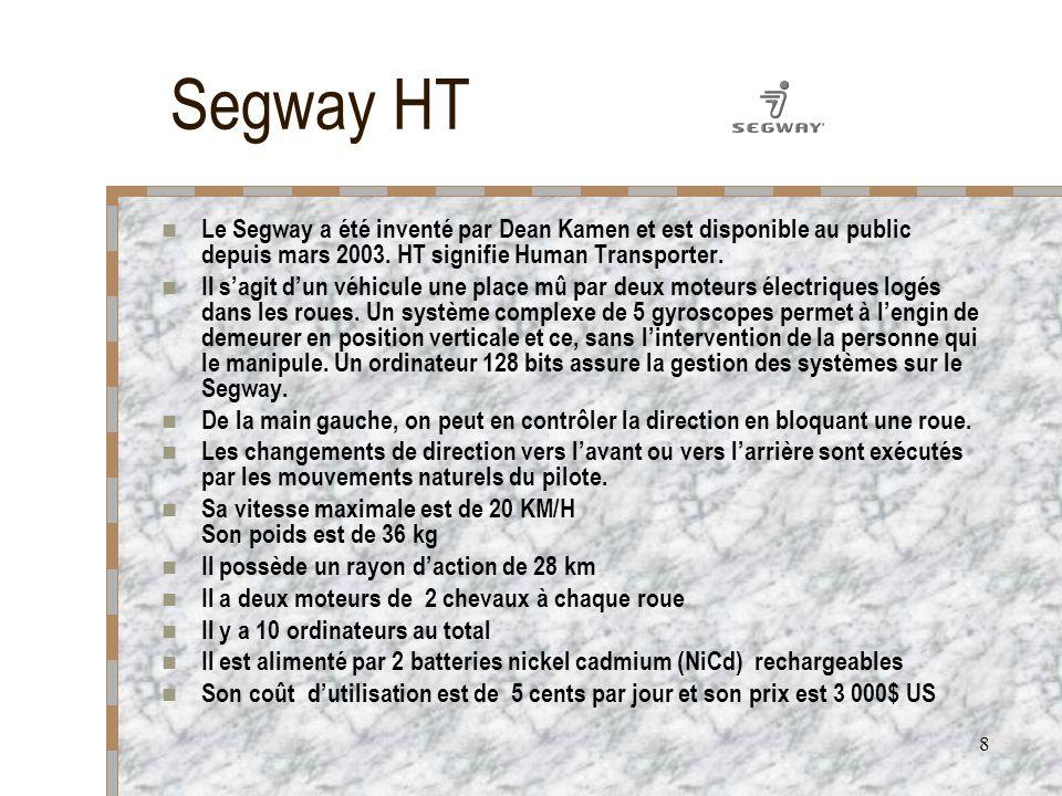 Segway HT Le Segway a été inventé par Dean Kamen et est disponible au public depuis mars 2003. HT signifie Human Transporter.
