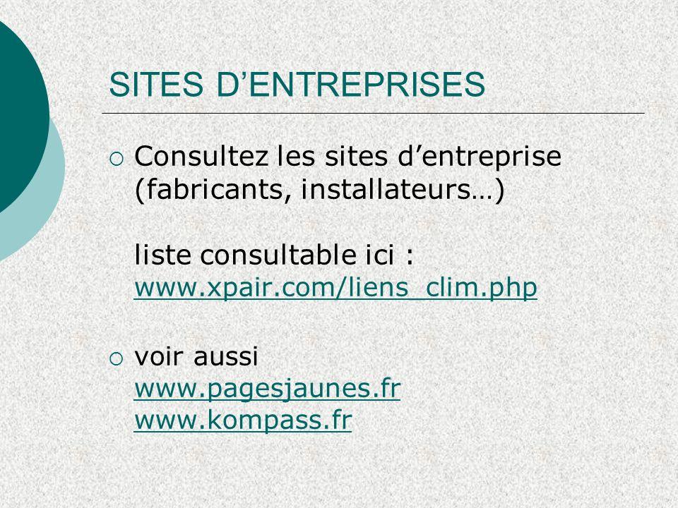 SITES D'ENTREPRISES Consultez les sites d'entreprise (fabricants, installateurs…) liste consultable ici : www.xpair.com/liens_clim.php.