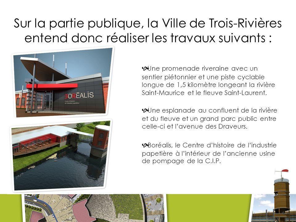 Sur la partie publique, la Ville de Trois-Rivières entend donc réaliser les travaux suivants :