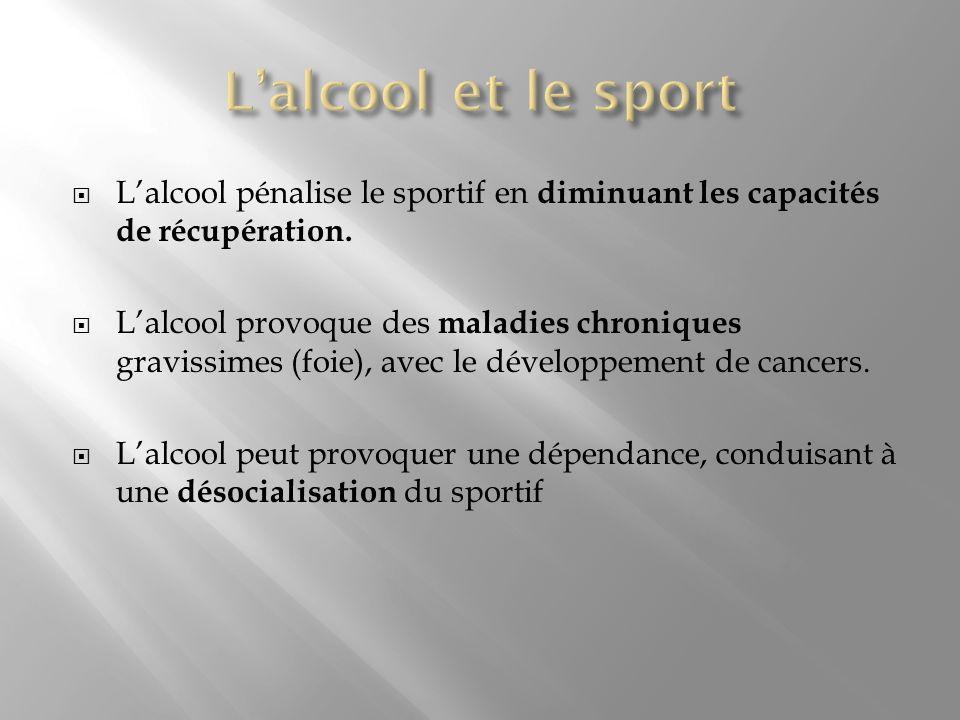 L'alcool et le sport L'alcool pénalise le sportif en diminuant les capacités de récupération.