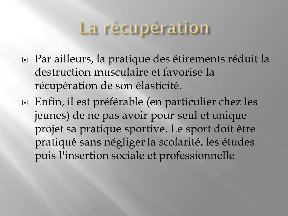 La récupération Par ailleurs, la pratique des étirements réduit la destruction musculaire et favorise la récupération de son élasticité.