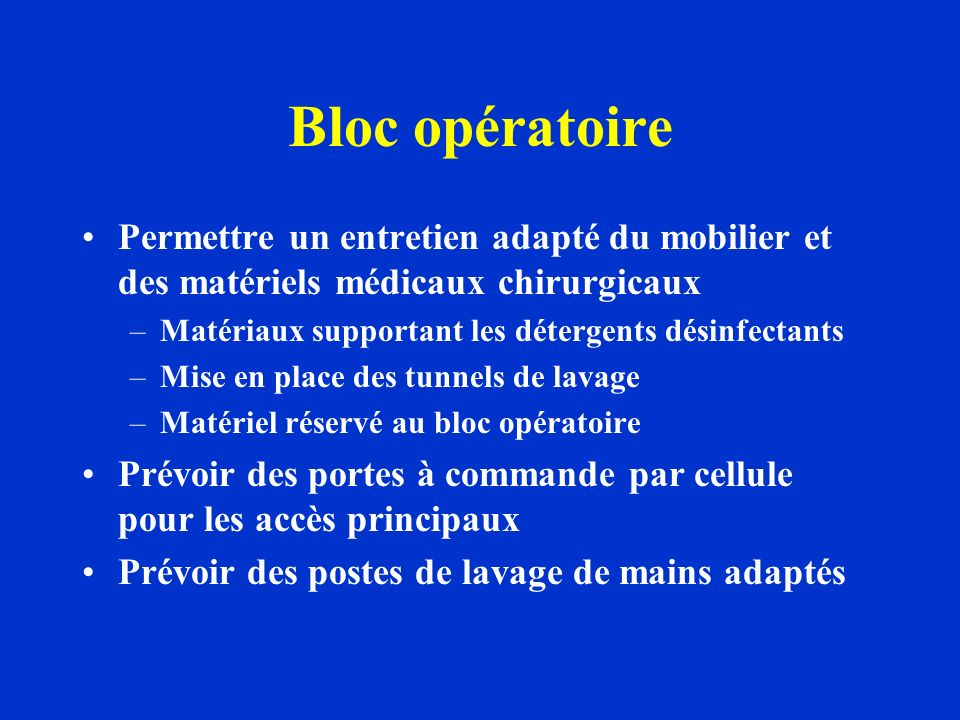 Bloc opératoire Permettre un entretien adapté du mobilier et des matériels médicaux chirurgicaux. Matériaux supportant les détergents désinfectants.