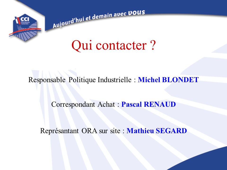 Qui contacter Responsable Politique Industrielle : Michel BLONDET