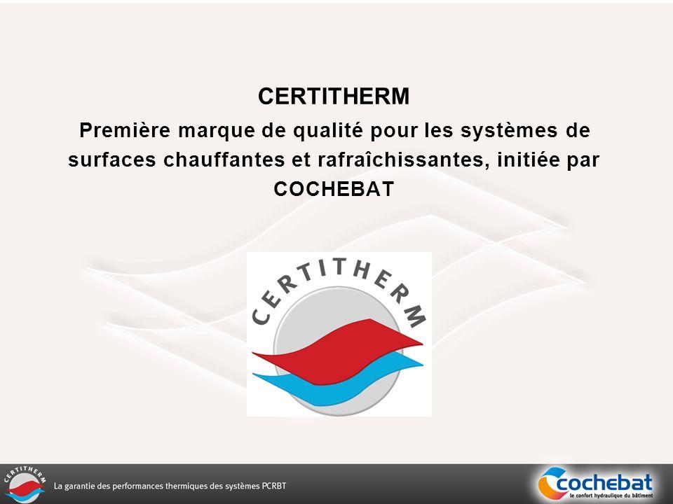 CERTITHERM Première marque de qualité pour les systèmes de surfaces chauffantes et rafraîchissantes, initiée par COCHEBAT.