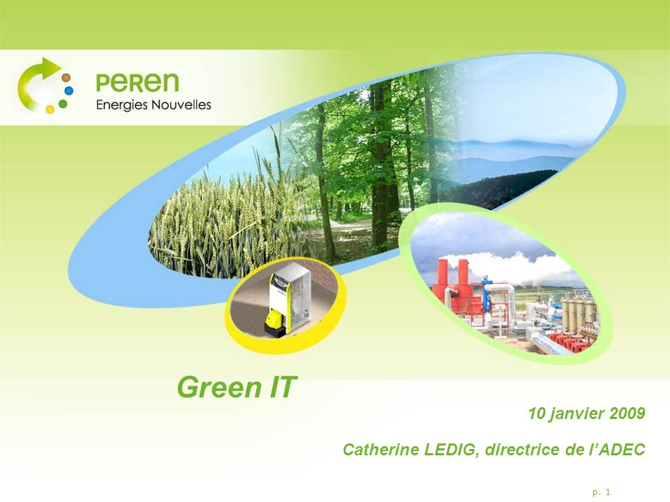 Green IT 10 janvier 2009 Catherine LEDIG, directrice de l'ADEC