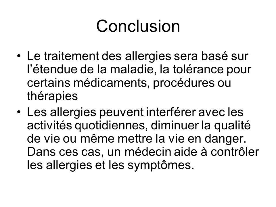 Conclusion Le traitement des allergies sera basé sur l'étendue de la maladie, la tolérance pour certains médicaments, procédures ou thérapies.
