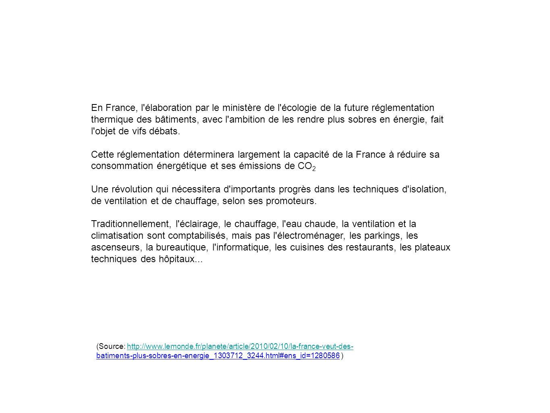 En France, l élaboration par le ministère de l écologie de la future réglementation thermique des bâtiments, avec l ambition de les rendre plus sobres en énergie, fait l objet de vifs débats.