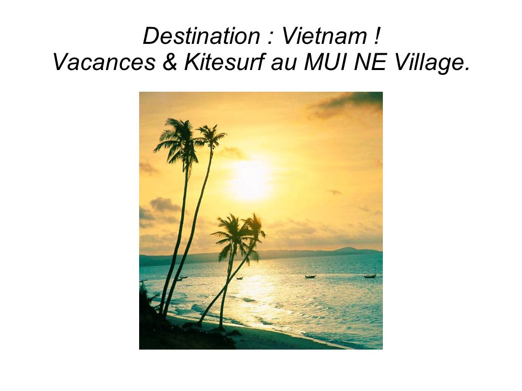 Destination : Vietnam ! Vacances & Kitesurf au MUI NE Village.