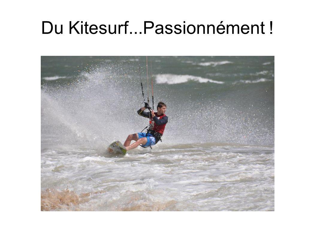 Du Kitesurf...Passionnément !