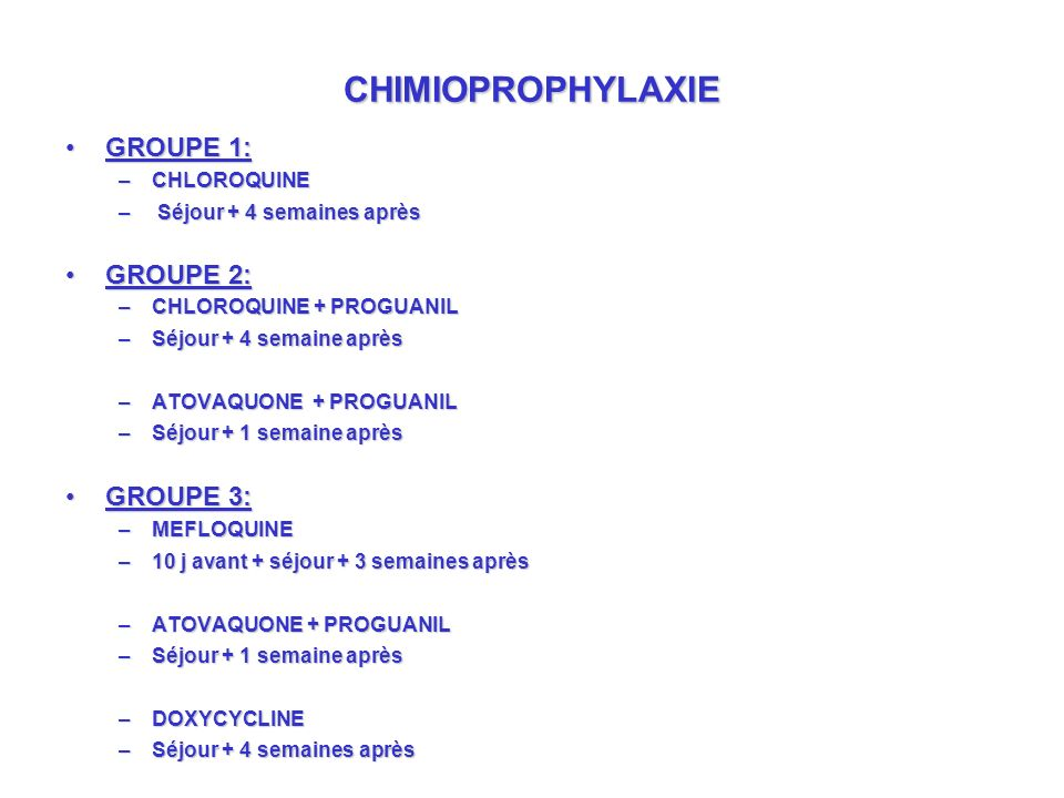 CHIMIOPROPHYLAXIE GROUPE 1: GROUPE 2: GROUPE 3: CHLOROQUINE