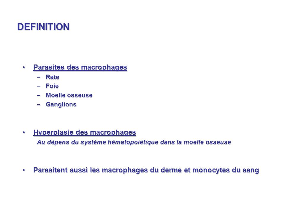 DEFINITION Parasites des macrophages Hyperplasie des macrophages