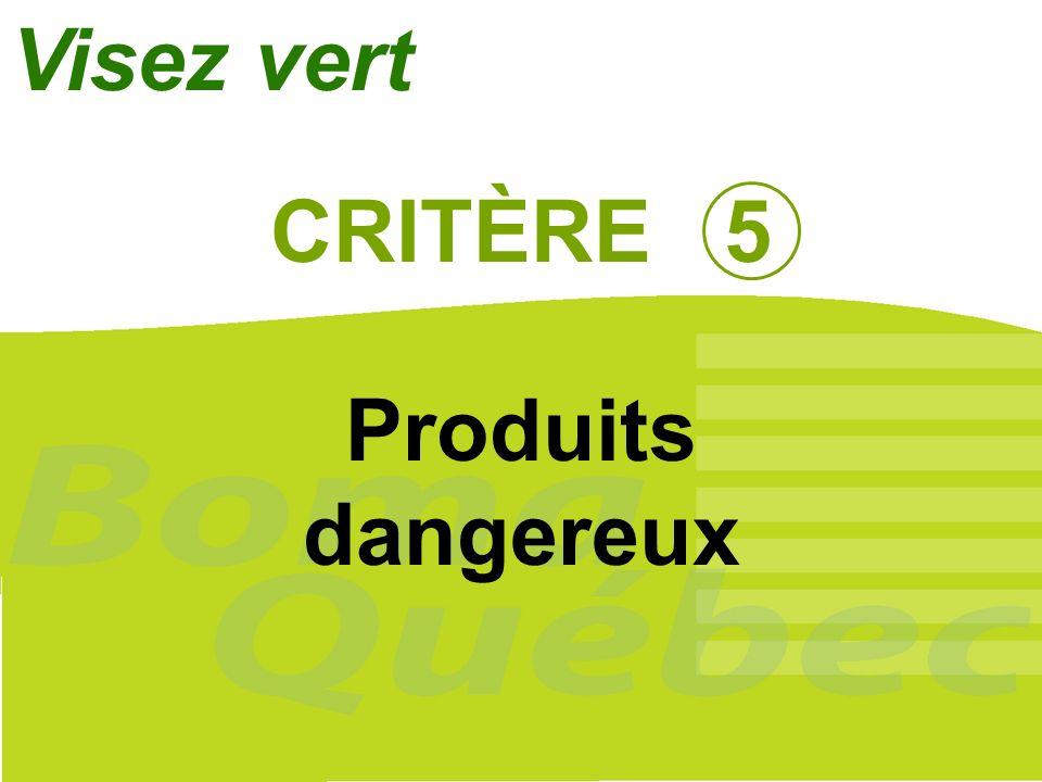 Visez vert CRITÈRE 5 Produits dangereux