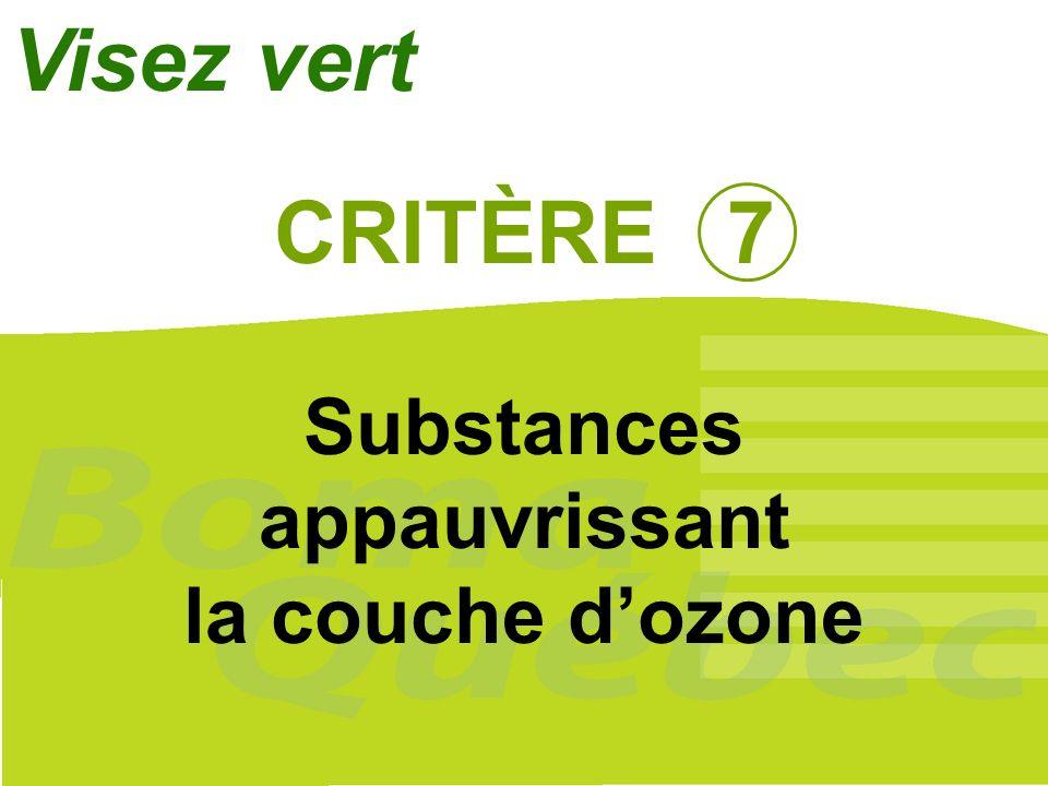 Visez vert CRITÈRE 7 Substances appauvrissant la couche d'ozone