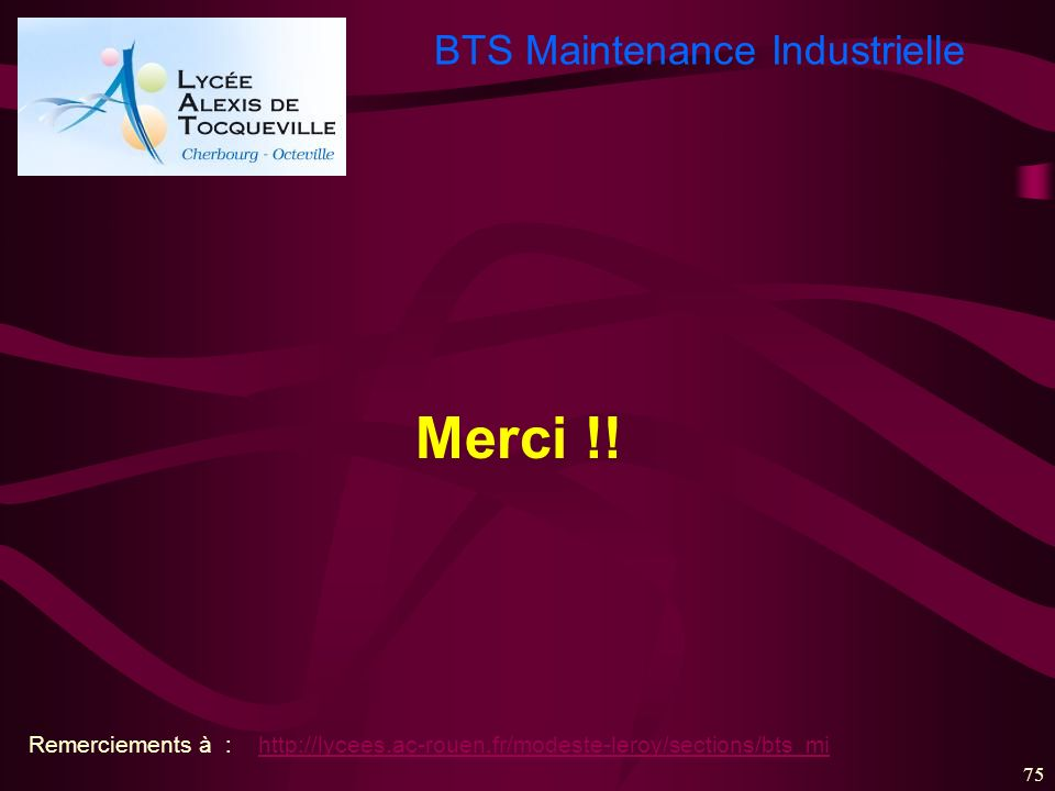 Merci !! Remerciements à : http://lycees.ac-rouen.fr/modeste-leroy/sections/bts_mi