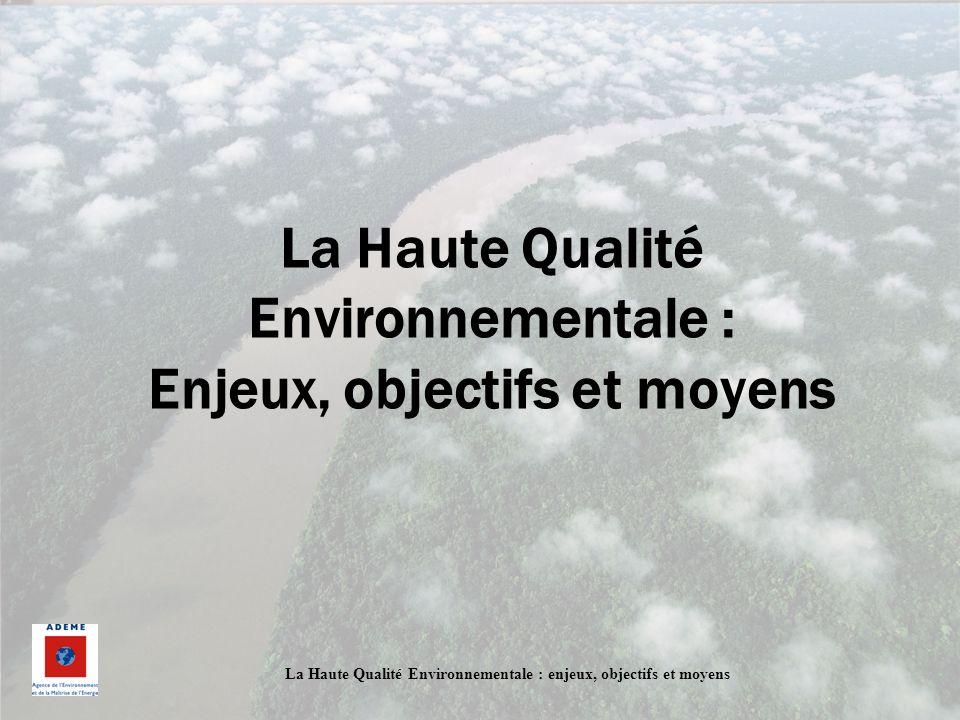 La Haute Qualité Environnementale : Enjeux, objectifs et moyens