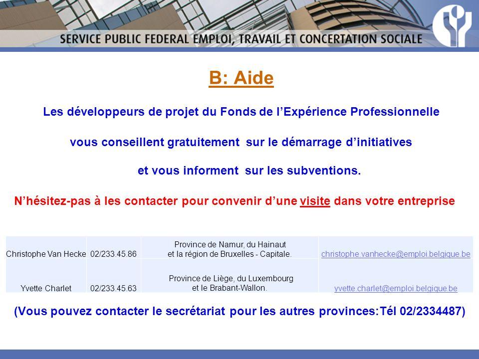 B: Aide Les développeurs de projet du Fonds de l'Expérience Professionnelle. vous conseillent gratuitement sur le démarrage d'initiatives.