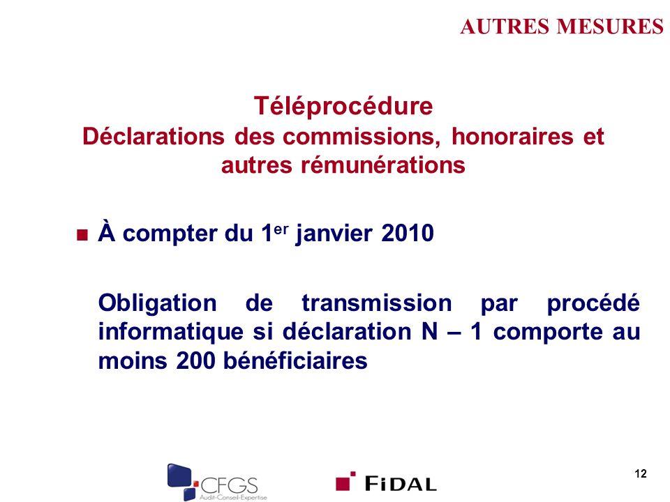 AUTRES MESURES Téléprocédure Déclarations des commissions, honoraires et autres rémunérations. À compter du 1er janvier 2010.