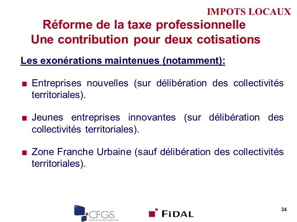 IMPOTS LOCAUX Réforme de la taxe professionnelle Une contribution pour deux cotisations. Les exonérations maintenues (notamment):