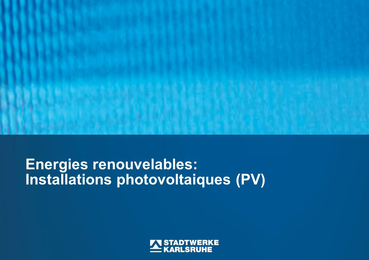 Energies renouvelables: Installations photovoltaiques (PV)