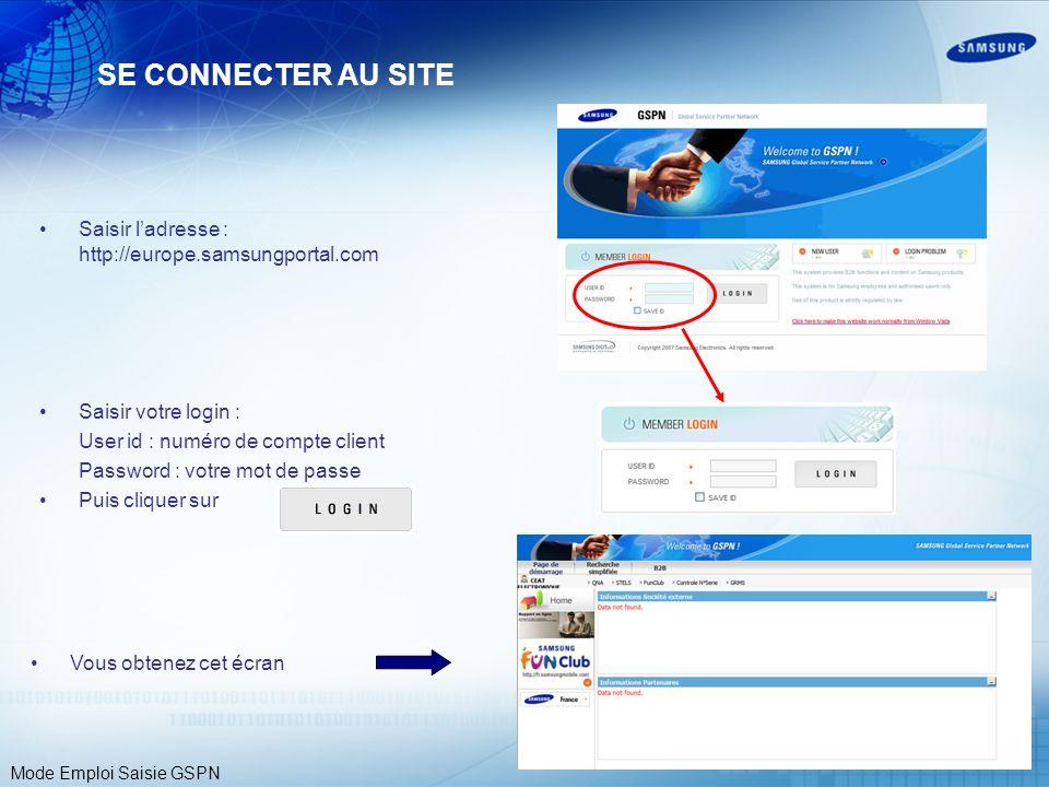 SE CONNECTER AU SITE Saisir l'adresse : http://europe.samsungportal.com. Saisir votre login : User id : numéro de compte client.