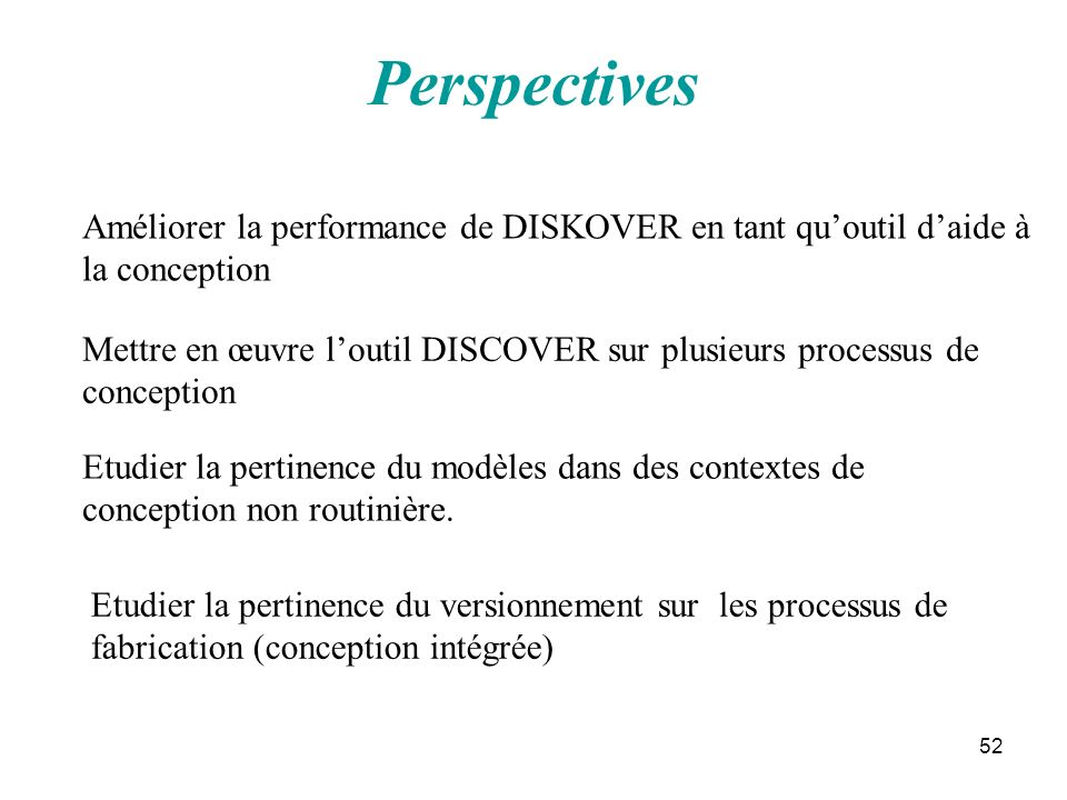 Perspectives Améliorer la performance de DISKOVER en tant qu'outil d'aide à la conception.