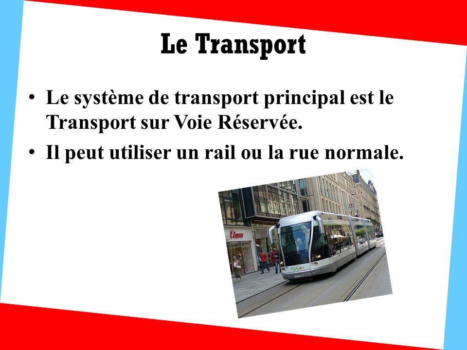 Le Transport Le système de transport principal est le Transport sur Voie Réservée.