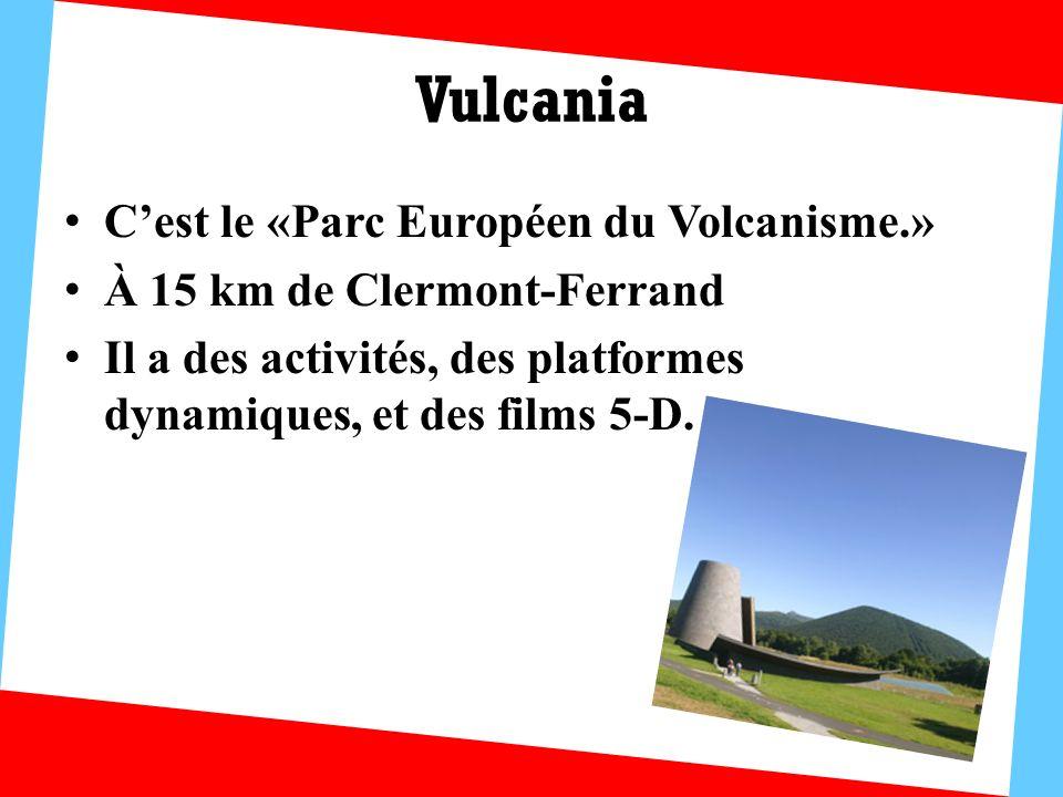 Vulcania C'est le «Parc Européen du Volcanisme.»