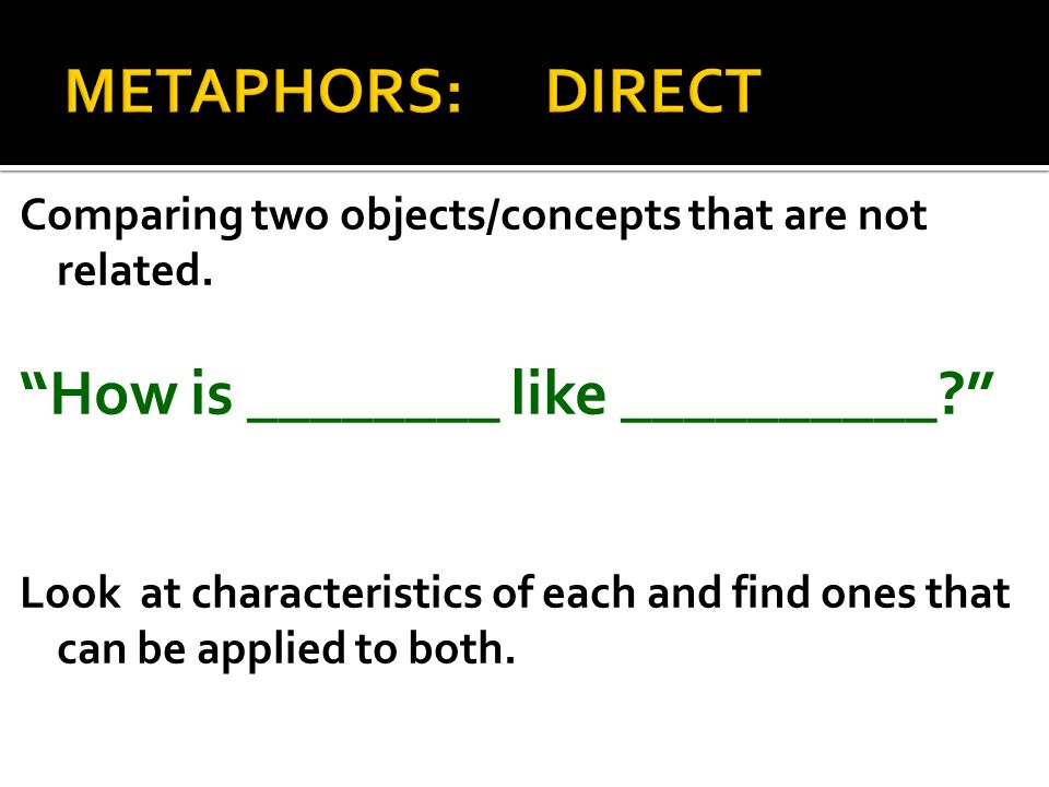 METAPHORS: DIRECT How is ________ like __________