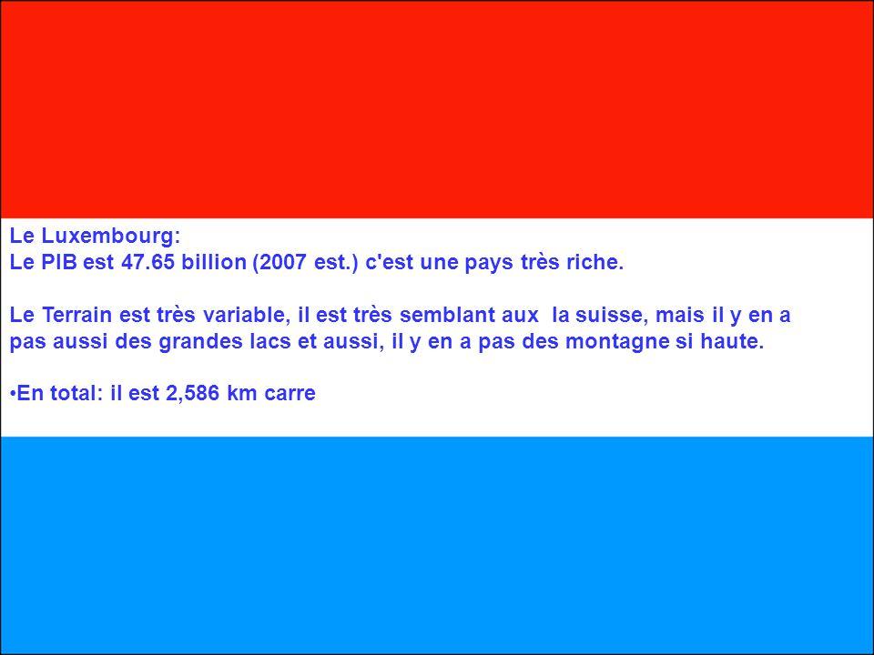 Le Luxembourg: Le PIB est 47.65 billion (2007 est.) c est une pays très riche.