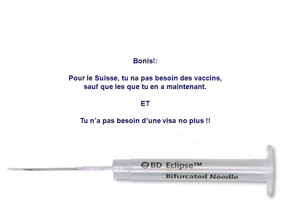 Pour le Suisse, tu na pas besoin des vaccins,