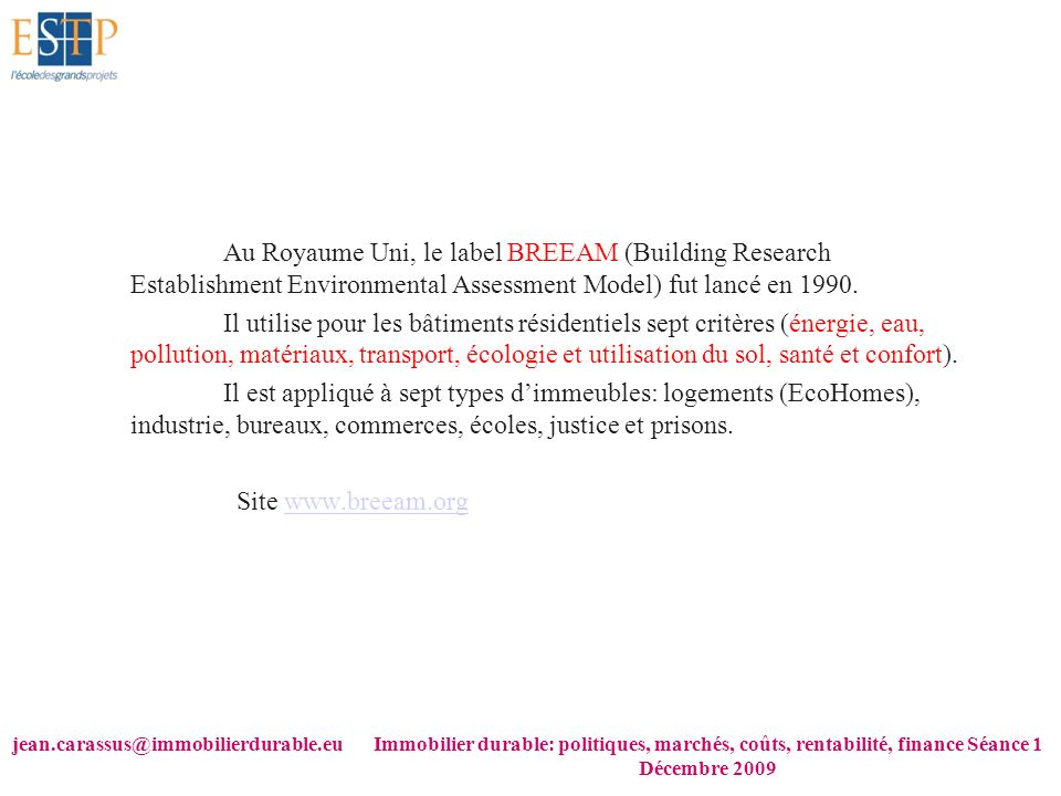 Au Royaume Uni, le label BREEAM (Building Research Establishment Environmental Assessment Model) fut lancé en 1990.