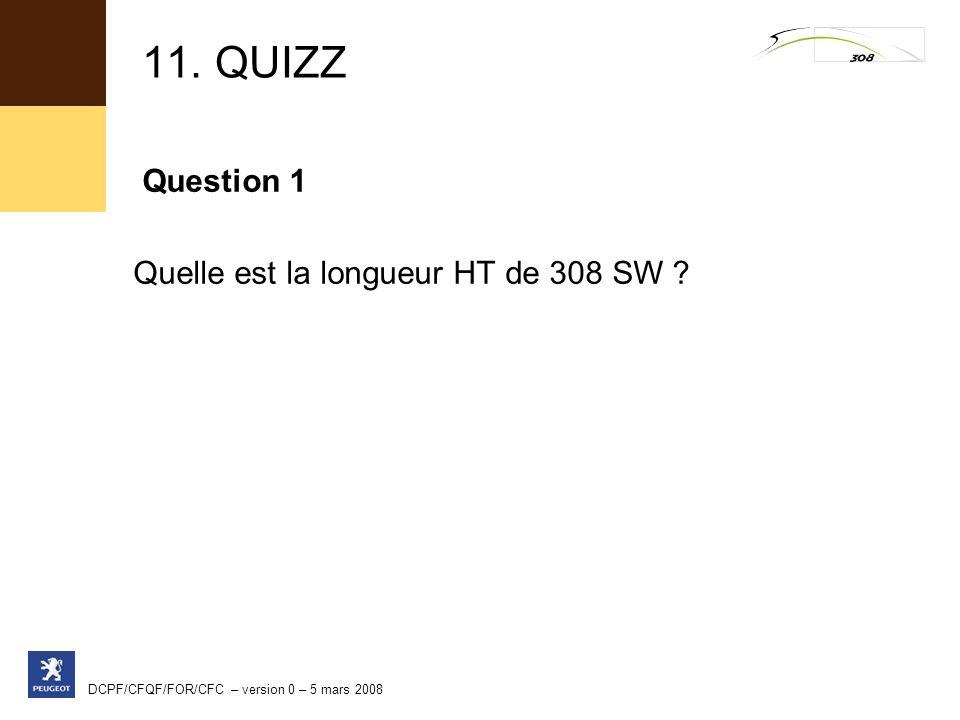 11. QUIZZ Question 1 Quelle est la longueur HT de 308 SW