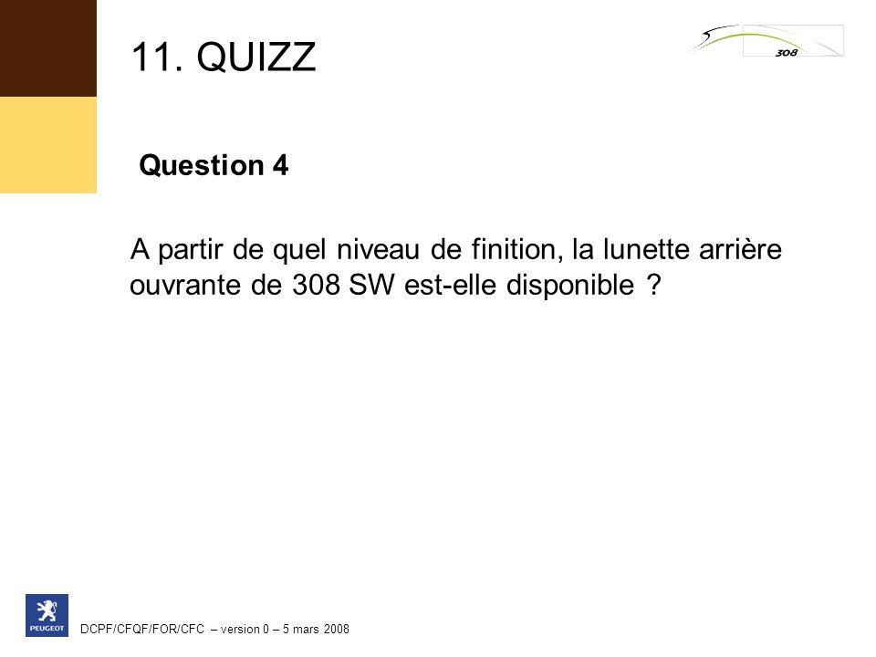 11. QUIZZ Question 4. A partir de quel niveau de finition, la lunette arrière ouvrante de 308 SW est-elle disponible