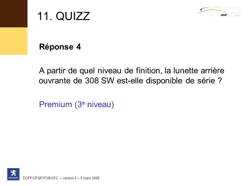 11. QUIZZ Réponse 4. A partir de quel niveau de finition, la lunette arrière ouvrante de 308 SW est-elle disponible de série