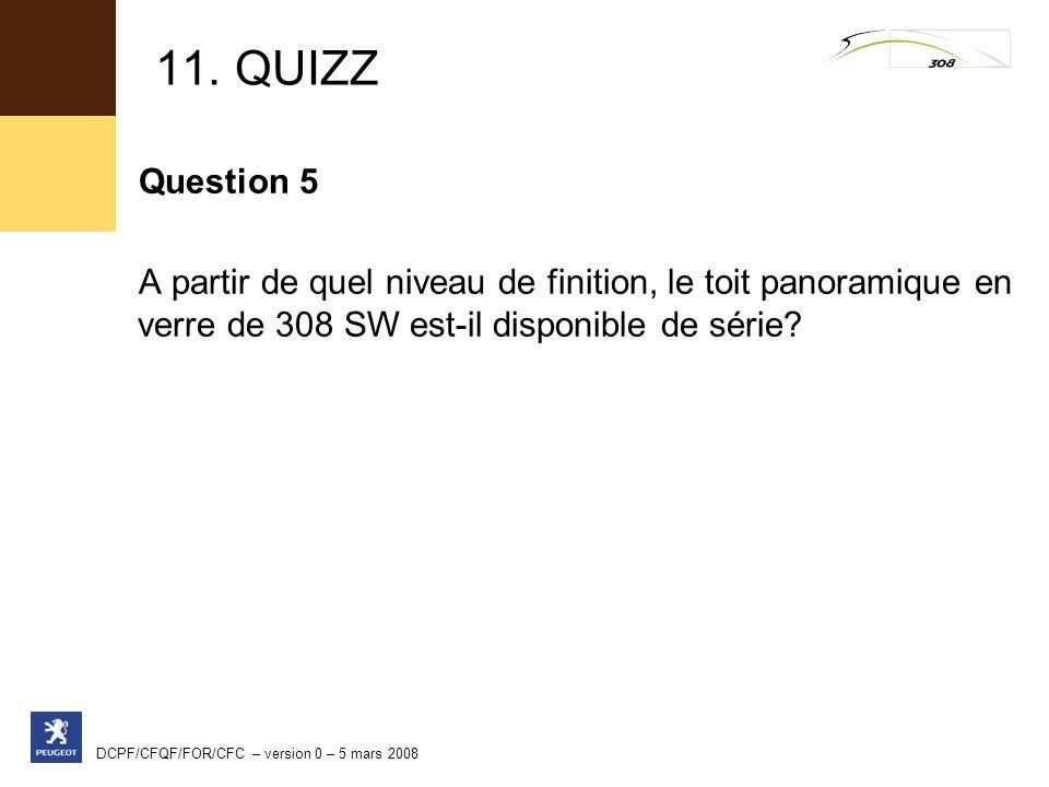 11. QUIZZ Question 5. A partir de quel niveau de finition, le toit panoramique en verre de 308 SW est-il disponible de série