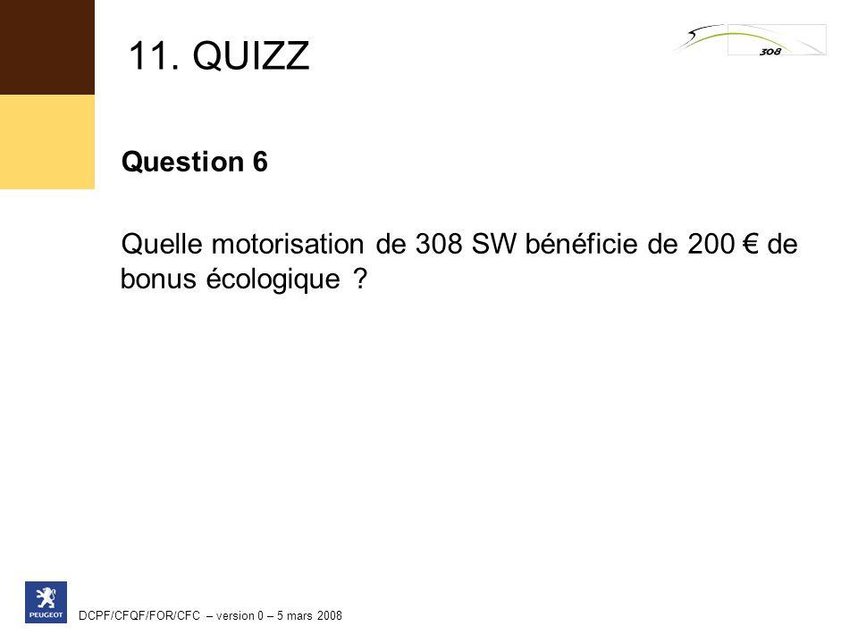 11. QUIZZ Question 6. Quelle motorisation de 308 SW bénéficie de 200 € de bonus écologique .