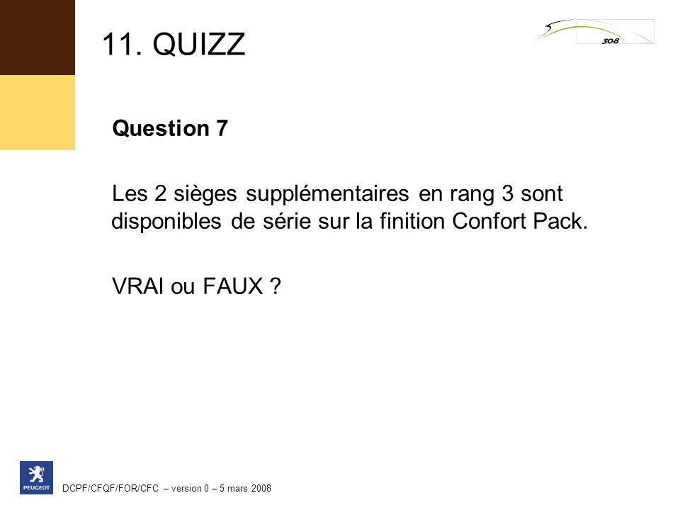11. QUIZZ Question 7. Les 2 sièges supplémentaires en rang 3 sont disponibles de série sur la finition Confort Pack.