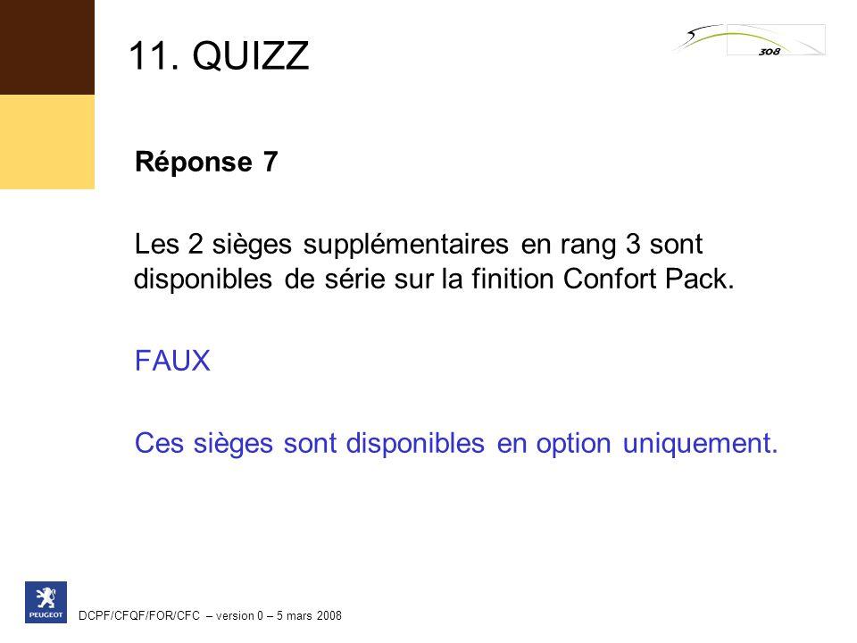 11. QUIZZ Réponse 7. Les 2 sièges supplémentaires en rang 3 sont disponibles de série sur la finition Confort Pack.