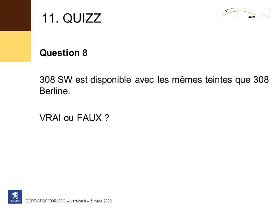 11. QUIZZ Question 8. 308 SW est disponible avec les mêmes teintes que 308 Berline. VRAI ou FAUX