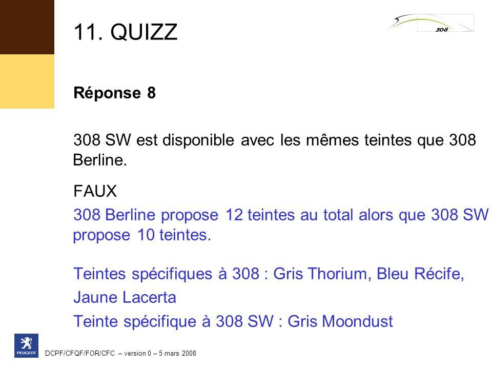 11. QUIZZ Réponse 8. 308 SW est disponible avec les mêmes teintes que 308 Berline. FAUX.